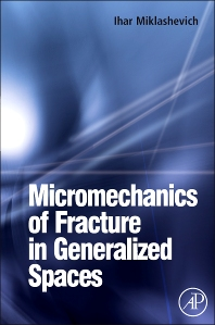 Micromechanics of Fracture in Generalized Spaces, 1st Edition,Ihar Miklashevich,ISBN9780080453187