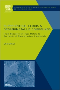 Supercritical Fluids and Organometallic Compounds, 1st Edition,Can Erkey,ISBN9780080453293