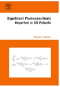 Significant Pharmaceuticals  Reported in US Patents, 1st Edition,Thomas F. DeRosa,ISBN9780080453446