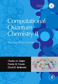 Computational Quantum Chemistry II - The Group Theory Calculator, 1st Edition,Charles M. Quinn,Patrick Fowler,David Redmond,ISBN9780080455204