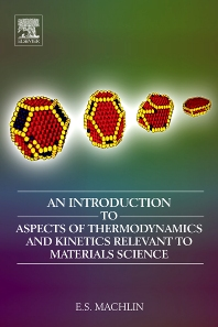 An Introduction to Aspects of Thermodynamics  and Kinetics Relevant to Materials Science, 3rd Edition,Eugene Machlin,ISBN9780080466156