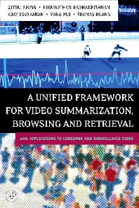 A Unified Framework for Video Summarization, Browsing & Retrieval, 1st Edition,Ziyou Xiong,Regunathan Radhakrishnan,Ajay Divakaran,Yong Rui,Thomas Huang,ISBN9780080481531