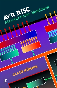 AVR RISC Microcontroller Handbook - 1st Edition - ISBN: 9780750699631, 9780080499734