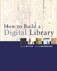 How to Build a Digital Library, 1st Edition,Ian Witten,David Bainbridge,ISBN9780080508252