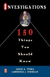 Investigations 150 Things You Should Know - 1st Edition - ISBN: 9780750671828, 9780080509372