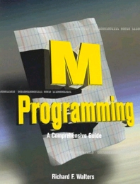 M Programming: A Comprehensive Guide - 1st Edition - ISBN: 9781555581671, 9780080510514