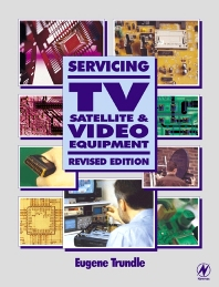 Servicing TV, Satellite and Video Equipment - 1st Edition - ISBN: 9780750655071, 9780080517032