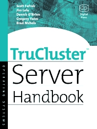TruCluster Server Handbook, 1st Edition,Scott Fafrak,Jim Lola,Dennis O'Brien,Gregory Yates,Brad Nichols,ISBN9780080519753