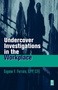 Undercover Investigations for the Workplace - 1st Edition - ISBN: 9780750670487, 9780080519876