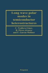 Long Wave Polar Modes in Semiconductor Heterostructures, 1st Edition,C. Trallero-Giner,R. Pérez-Alvarez,F. García-Moliner,ISBN9780080535609