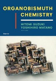 Organobismuth Chemistry, 1st Edition,Hitomi Suzuki,Naoki Komatsu,Takuji Ogawa,Toshihiro Murafuji,Tohru Ikegami,Yoshihiro Matano,ISBN9780080538150