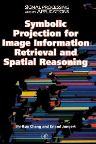 Symbolic Projection for Image Information Retrieval and Spatial Reasoning, 1st Edition,Shi-Kuo Chang,Erland Jungert,Richard Green,Doug Gray,Edward Powers,ISBN9780080542164