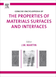 The Concise Encyclopedia of the Properties of Materials Surfaces and Interfaces, 1st Edition,J. W. Martin,ISBN9780080548111