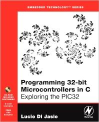 Programming 32-bit Microcontrollers in C, 1st Edition,Lucio Di Jasio,ISBN9780080560106