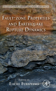 Fault-Zone Properties and Earthquake Rupture Dynamics, 1st Edition,Eiichi Fukuyama,ISBN9780080922461