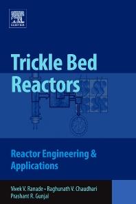Trickle Bed Reactors, 1st Edition,Vivek Ranade,Raghunath Chaudhari,Prashant R. Gunjal,ISBN9780080931449