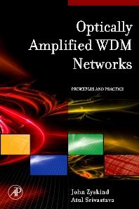 Optically Amplified WDM Networks, 1st Edition,John Zyskind,Atul Srivastava,ISBN9780080960982