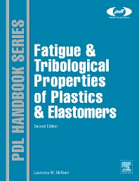 Fatigue and Tribological Properties of Plastics and Elastomers, 2nd Edition, 2nd Edition,Laurence McKeen,ISBN9780080964508
