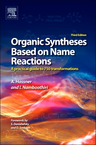 Organic Syntheses Based on Name Reactions, 3rd Edition,Alfred Hassner,Irishi Namboothiri,ISBN9780080966304