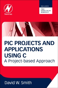 PIC Projects and Applications using C, 1st Edition,David W Smith,ISBN9780080971513