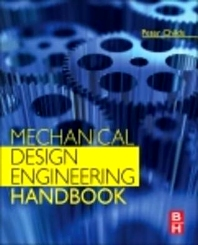 Mechanical Design Engineering Handbook - 1st Edition - ISBN: 9780080977591, 9780080982830