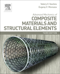 Advanced Mechanics of Composite Materials and Structural Elements, 3rd Edition,V.V. Vasiliev,E. Morozov,ISBN9780080982311