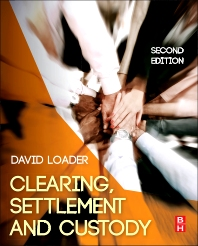 Clearing, Settlement and Custody, 2nd Edition,David Loader,ISBN9780080983332