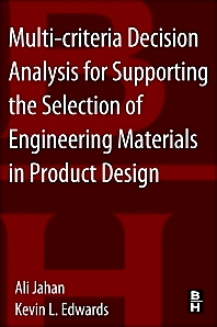 Multi-criteria Decision Analysis for Supporting the Selection of Engineering Materials in Product Design, 1st Edition,Ali Jahan,Kevin Edwards,ISBN9780080993867