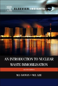 An Introduction to Nuclear Waste Immobilisation, 2nd Edition,Michael Ojovan,William Lee,ISBN9780080993928