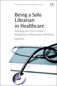 Being a Solo Librarian in Healthcare - 1st Edition - ISBN: 9780081001226, 9780081001295