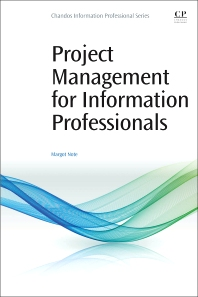 Project Management for Information Professionals - 1st Edition - ISBN: 9780081001271, 9780081001332