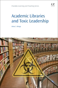 Cover image for Academic Libraries and Toxic Leadership