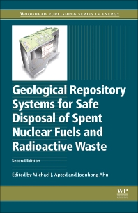 Geological Repository Systems for Safe Disposal of Spent Nuclear Fuels and Radioactive Waste - 2nd Edition - ISBN: 9780081006429, 9780081006528