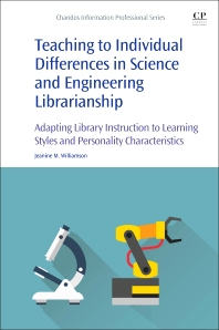 Teaching to Individual Differences in Science and Engineering Librarianship - 1st Edition - ISBN: 9780081018811, 9780081018828