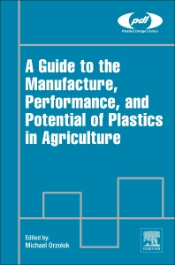 A Guide to the Manufacture, Performance, and Potential of Plastics in Agriculture - 1st Edition - ISBN: 9780081021705, 9780081021767