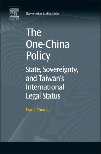Cover image for The One-China Policy: State, Sovereignty, and Taiwan's International Legal Status