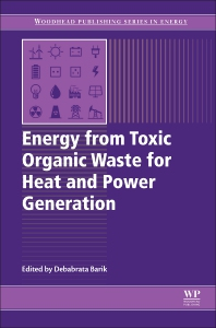 Energy from Toxic Organic Waste for Heat and Power Generation - 1st Edition - ISBN: 9780081025284