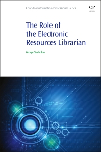 The Role of the Electronic Resources Librarian - 1st Edition - ISBN: 9780081029251, 9780081029268