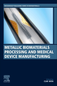 Metallic Biomaterials Processing and Medical Device Manufacturing - 1st Edition - ISBN: 9780081029657