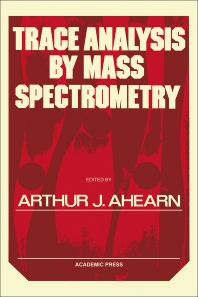 Trace Analysis By Mass Spectrometry - 1st Edition - ISBN: 9780120446506, 9780323140737