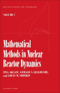 Mathematical methods in Nuclear reactor Dynamics - 1st Edition - ISBN: 9780120471508, 9780323149082