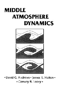 Middle Atmosphere Dynamics, 1st Edition,David Andrews,Conway Leovy,James Holton,ISBN9780120585762