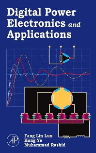 Digital Power Electronics and Applications, 1st Edition,Fang Lin Luo,Hong Ye,Muhammad Rashid,ISBN9780120887576