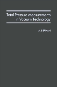Total Pressure Measurements in Vacuum Technology - 1st Edition - ISBN: 9780120924400, 9781483273792