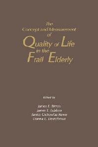 The Concept and Measurement of Quality of Life in the Frail Elderly - 1st Edition - ISBN: 9780121012755, 9780080916910
