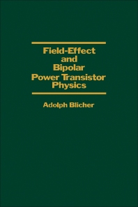 Field-Effect and Bipolar Power Transistor Physics - 1st Edition - ISBN: 9780121058500, 9780323155403