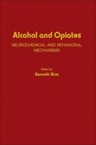 Alcohol and Opiates - 1st Edition - ISBN: 9780121084509, 9780323150804