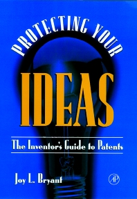 Protecting Your  Ideas, 1st Edition,Joy Bryant,ISBN9780121384104
