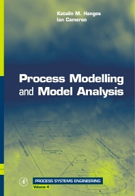 Process Modelling and Model Analysis, 1st Edition,Ian Cameron,Katalin Hangos,ISBN9780121569310