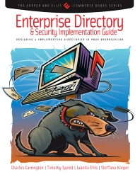 Enterprise Directory and Security Implementation Guide, 1st Edition,Charles Carrington,Tim Speed,Juanita Ellis,Steffano Korper,ISBN9780121604523